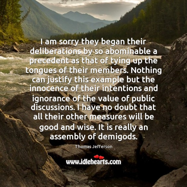 Image, I am sorry they began their deliberations by so abominable a precedent