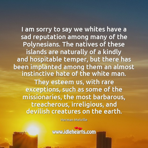 I am sorry to say we whites have a sad reputation among Image