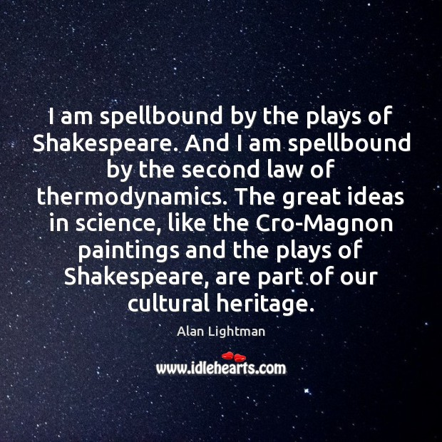 Image, I am spellbound by the plays of Shakespeare. And I am spellbound