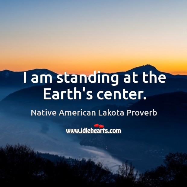 Image, I am standing at the earth's center.