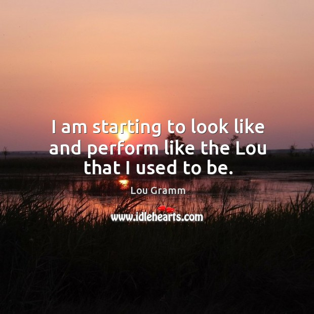 I am starting to look like and perform like the lou that I used to be. Image