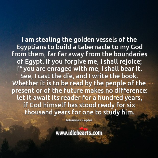 I am stealing the golden vessels of the Egyptians to build a Image