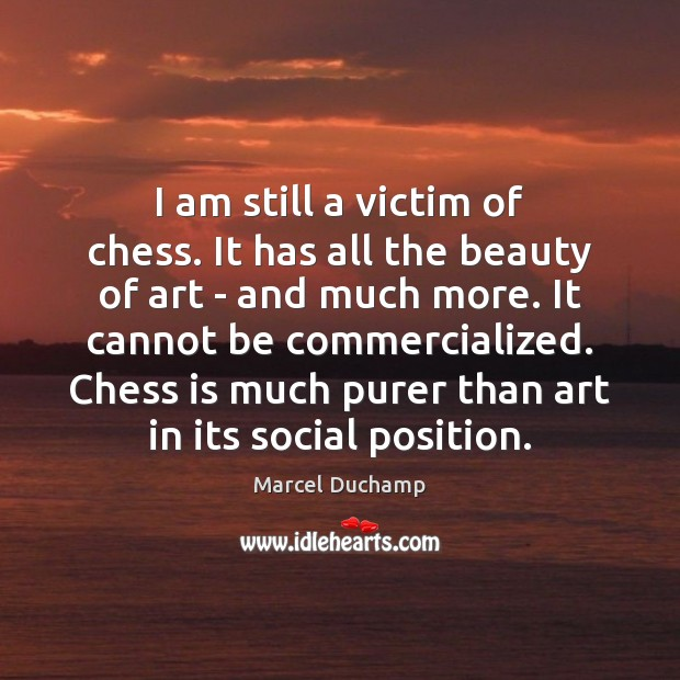 I am still a victim of chess. It has all the beauty Image