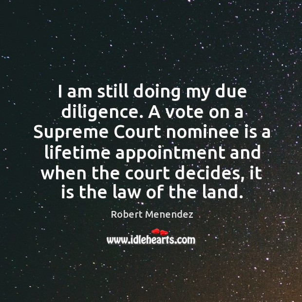 Image, I am still doing my due diligence. A vote on a supreme court nominee is a lifetime appointment and