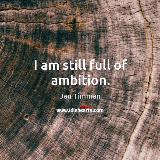 I am still full of ambition. Image