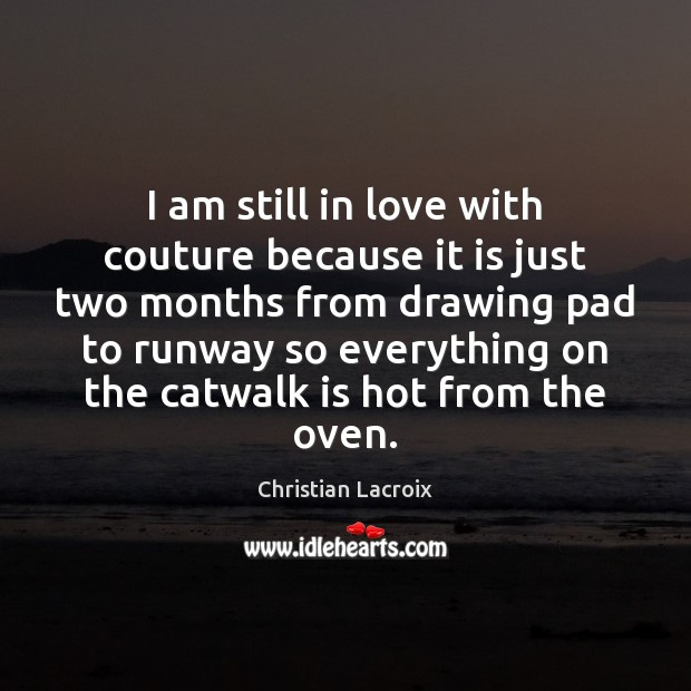 I am still in love with couture because it is just two Image