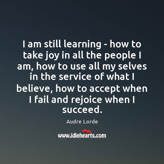 I am still learning – how to take joy in all the Audre Lorde Picture Quote