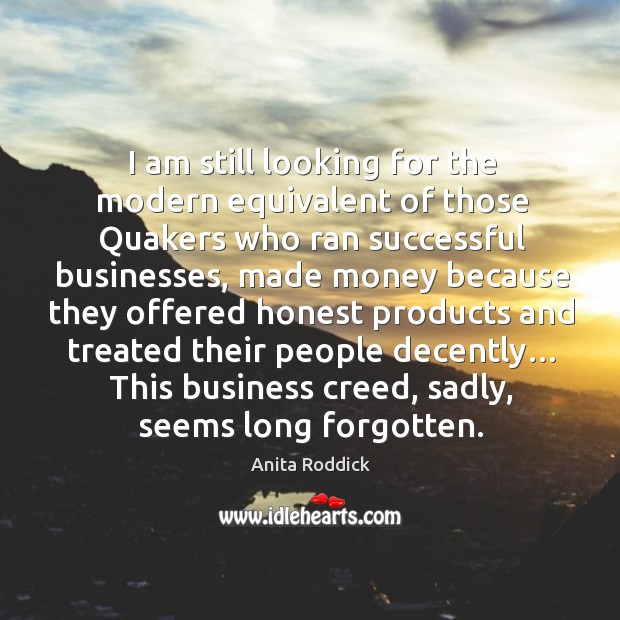 I am still looking for the modern equivalent of those quakers who ran successful businesses Image