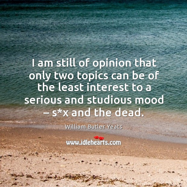 I am still of opinion that only two topics can be of the least interest to a serious and studious mood – s*x and the dead. Image