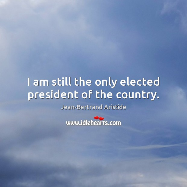 I am still the only elected president of the country. Image