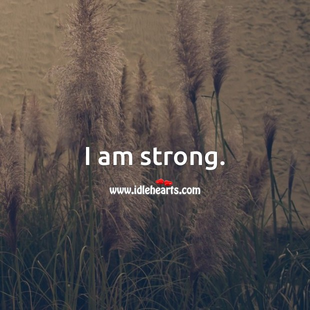 I am strong. Strength Quotes Image