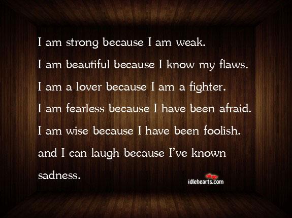 I am strong because I am weak. I am beautiful because Image