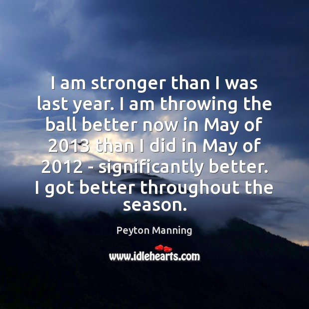 I am stronger than I was last year. I am throwing the Image