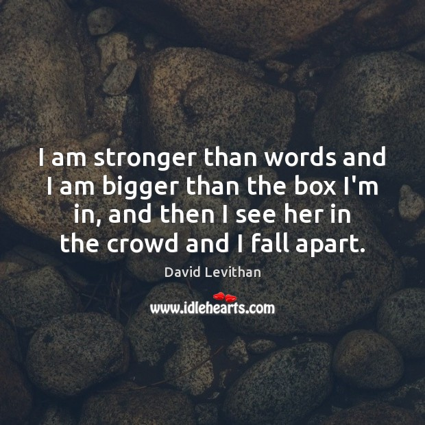 I am stronger than words and I am bigger than the box David Levithan Picture Quote