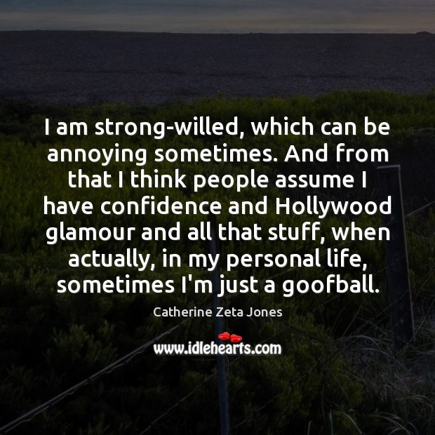 I am strong-willed, which can be annoying sometimes. And from that I Catherine Zeta Jones Picture Quote