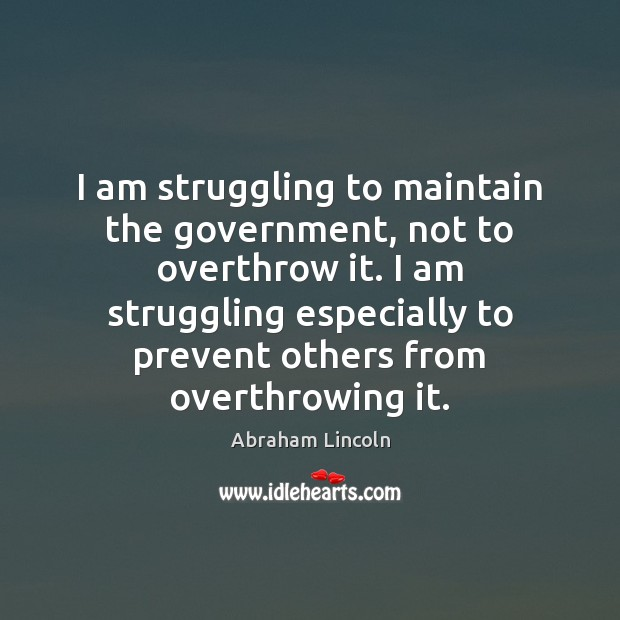 Image, I am struggling to maintain the government, not to overthrow it. I