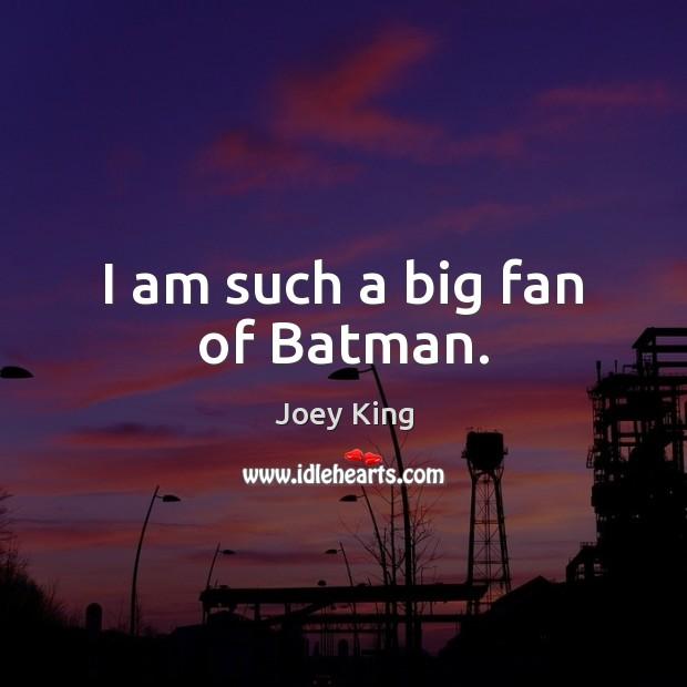 I am such a big fan of Batman. Image