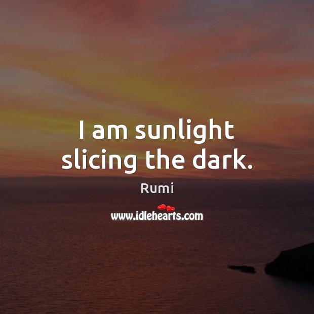 I am sunlight slicing the dark. Image