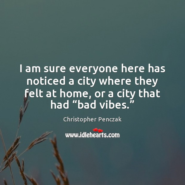 Image, I am sure everyone here has noticed a city where they felt