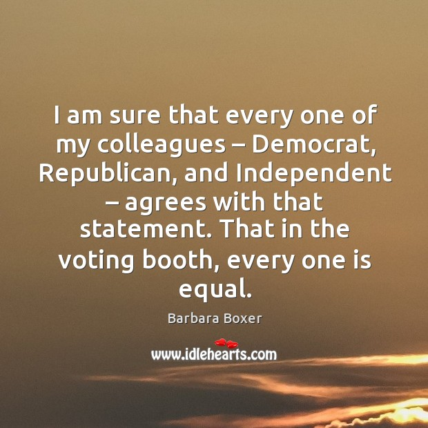 I am sure that every one of my colleagues – democrat, republican, and independent – agrees with that statement. Image