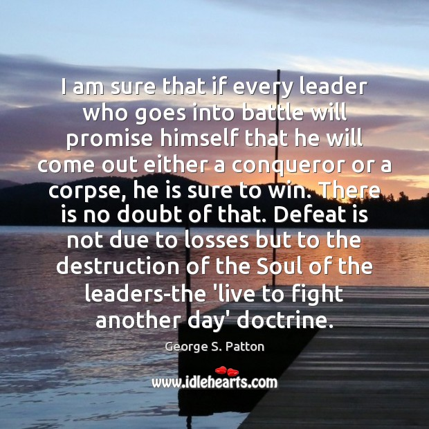 I am sure that if every leader who goes into battle will Defeat Quotes Image