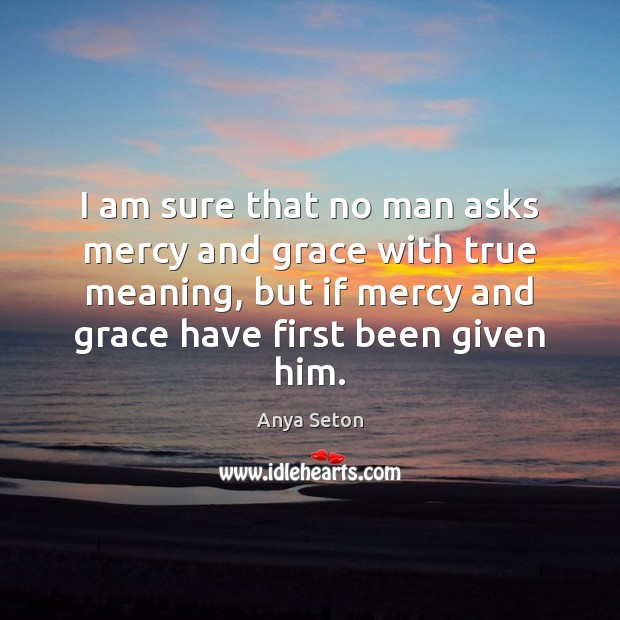 Image, I am sure that no man asks mercy and grace with true