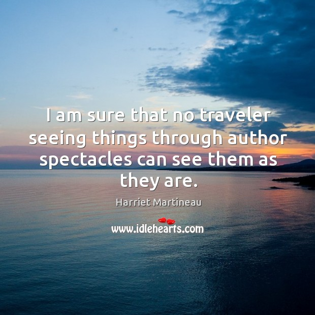 Image, I am sure that no traveler seeing things through author spectacles can see them as they are.