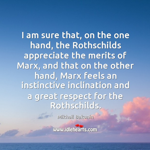 Image, I am sure that, on the one hand, the rothschilds appreciate the merits of marx