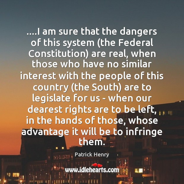 Image, ….I am sure that the dangers of this system (the Federal Constitution)
