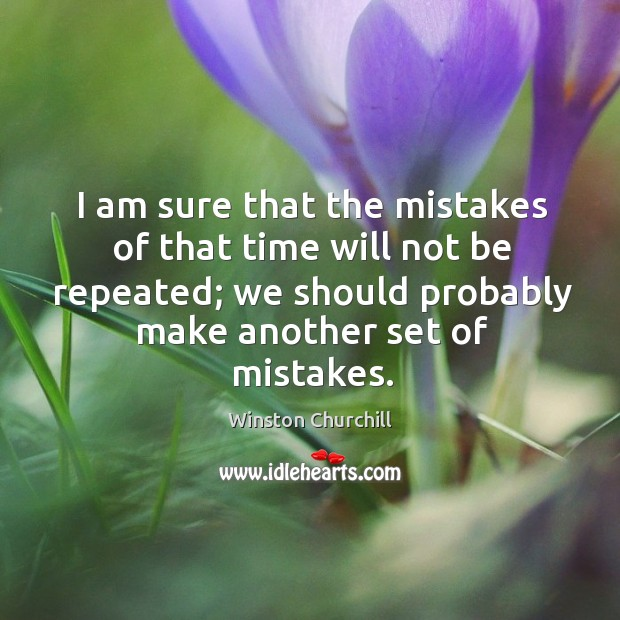 I am sure that the mistakes of that time will not be Image
