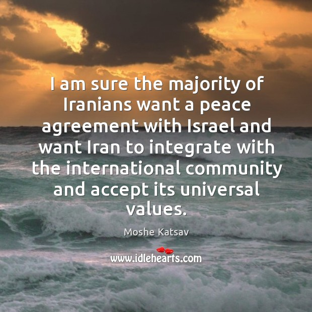 I am sure the majority of iranians want a peace agreement with israel Moshe Katsav Picture Quote