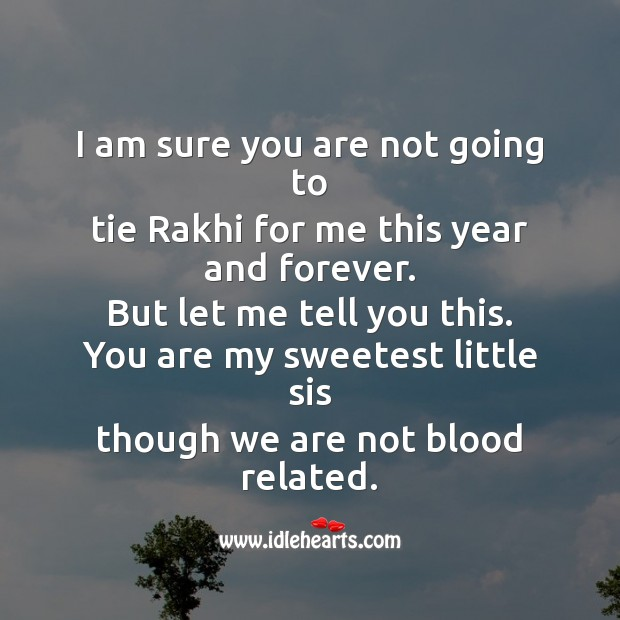 I am sure you are not going to tie rakhi for me this year and forever. Raksha Bandhan Messages Image