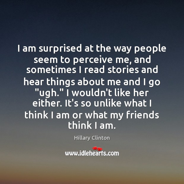 I am surprised at the way people seem to perceive me, and Image