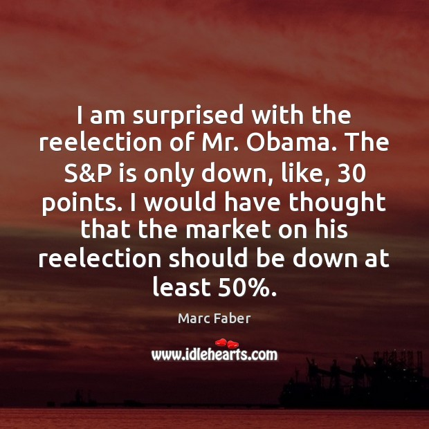 I am surprised with the reelection of Mr. Obama. The S&P Image