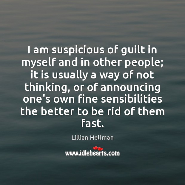 I am suspicious of guilt in myself and in other people; it Lillian Hellman Picture Quote