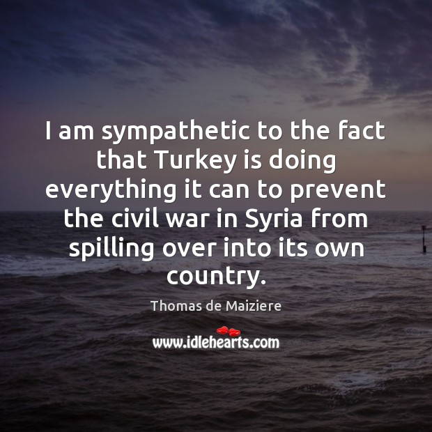 Image, I am sympathetic to the fact that Turkey is doing everything it
