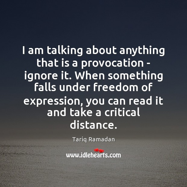 I am talking about anything that is a provocation – ignore it. Image