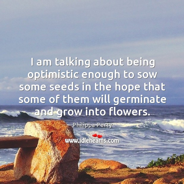 I am talking about being optimistic enough to sow some seeds in Image