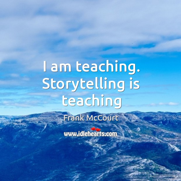 Image, I am teaching. Storytelling is teaching