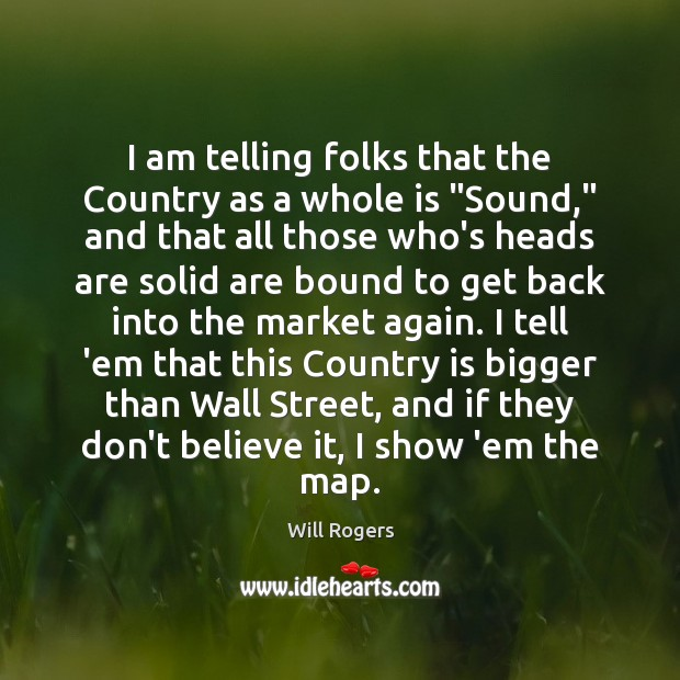 """I am telling folks that the Country as a whole is """"Sound,"""" Will Rogers Picture Quote"""