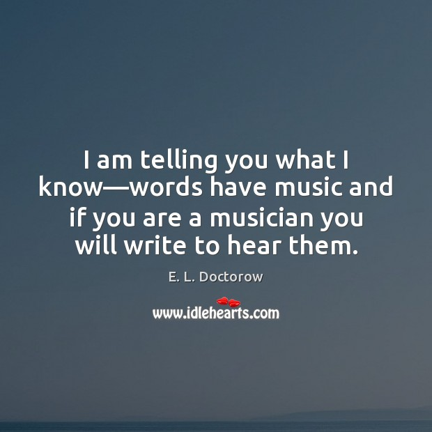 I am telling you what I know—words have music and if Image