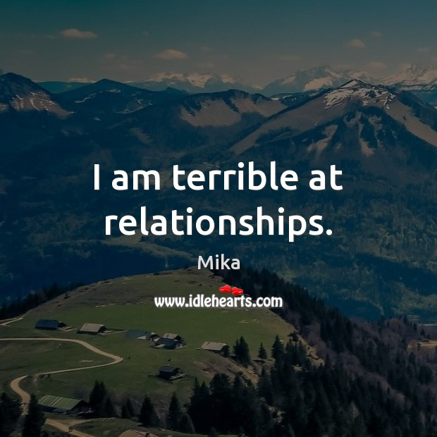 I am terrible at relationships. Image