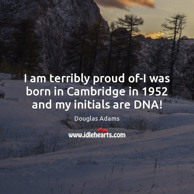 I am terribly proud of-I was born in Cambridge in 1952 and my initials are DNA! Image