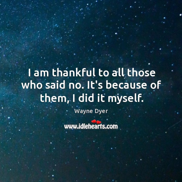 Image, I am thankful to all those who said no. It's because of them, I did it myself.