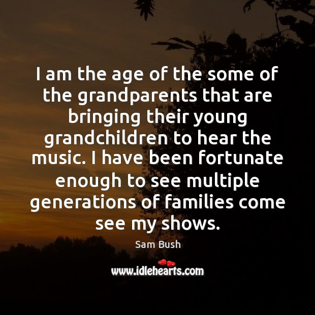 I am the age of the some of the grandparents that are Image