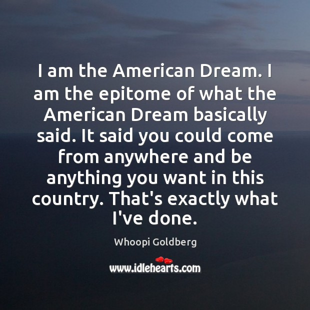 I am the American Dream. I am the epitome of what the Image