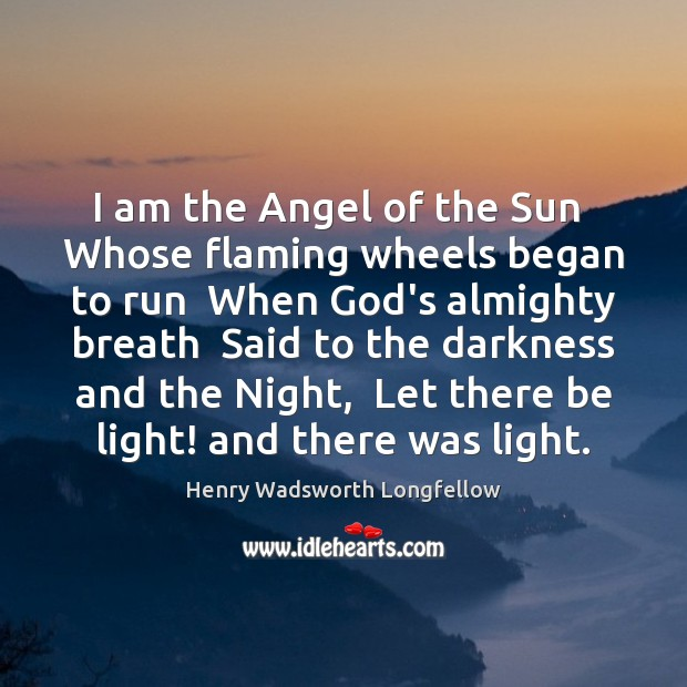 Image, I am the Angel of the Sun  Whose flaming wheels began to