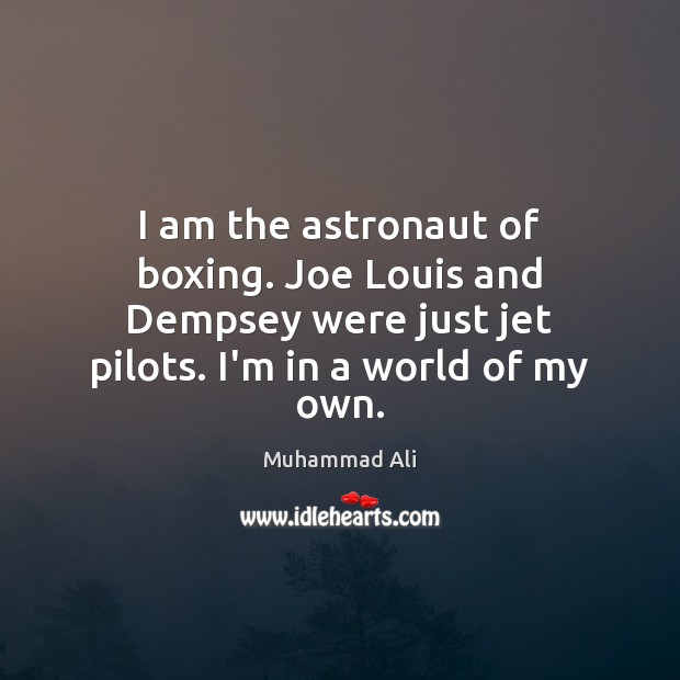 I am the astronaut of boxing. Joe Louis and Dempsey were just Muhammad Ali Picture Quote