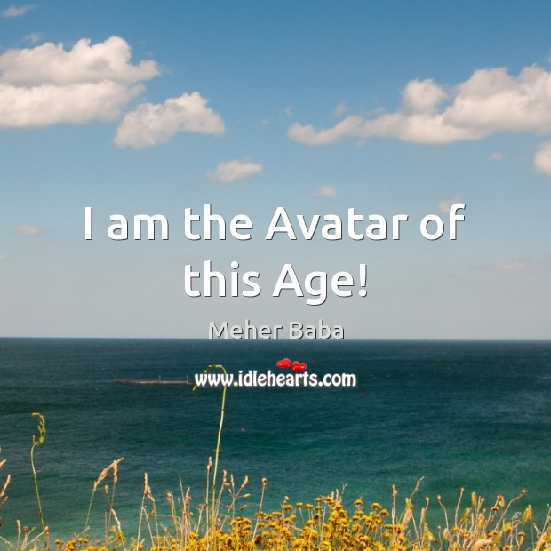 I am the Avatar of this Age! Meher Baba Picture Quote