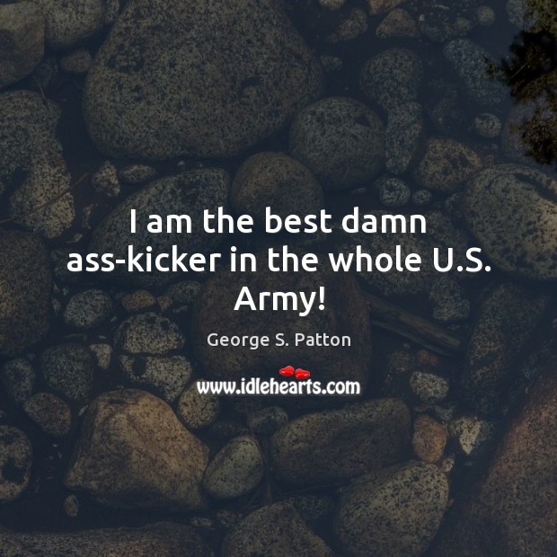 I am the best damn ass-kicker in the whole U.S. Army! Image